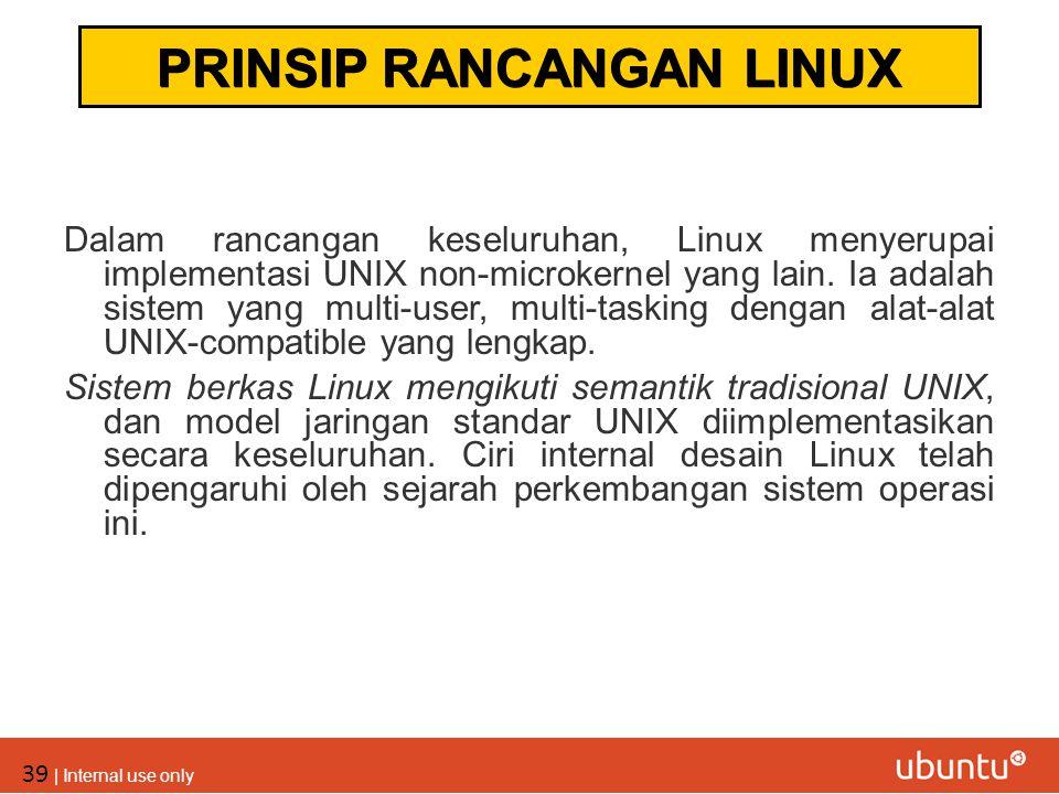 39 | Internal use only Dalam rancangan keseluruhan, Linux menyerupai implementasi UNIX non-microkernel yang lain. Ia adalah sistem yang multi-user, mu