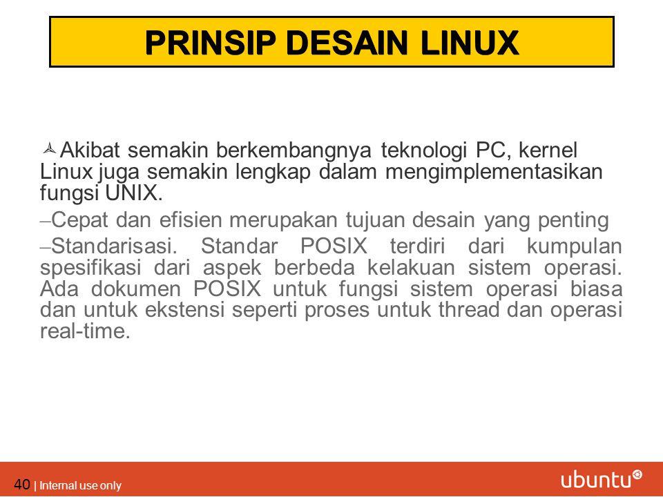 40 | Internal use only  Akibat semakin berkembangnya teknologi PC, kernel Linux juga semakin lengkap dalam mengimplementasikan fungsi UNIX. – Cepat d