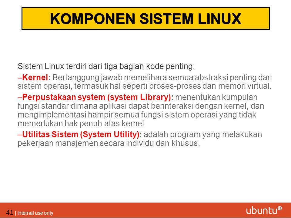 41 | Internal use only Sistem Linux terdiri dari tiga bagian kode penting: –Kernel: Bertanggung jawab memelihara semua abstraksi penting dari sistem o