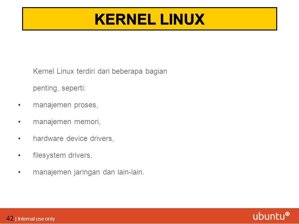 42 | Internal use only Kernel Linux terdiri dari beberapa bagian penting, seperti: manajemen proses, manajemen memori, hardware device drivers, filesy