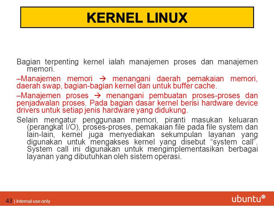 43 | Internal use only Bagian terpenting kernel ialah manajemen proses dan manajemen memori. –Manajemen memori  menangani daerah pemakaian memori, da