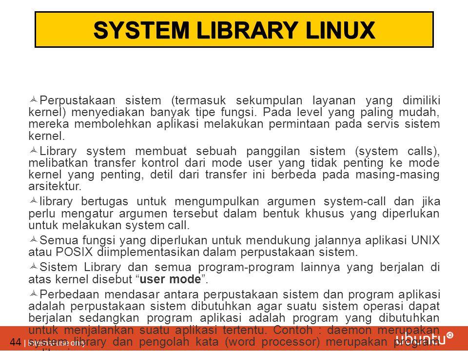 44 | Internal use only  Perpustakaan sistem (termasuk sekumpulan layanan yang dimiliki kernel) menyediakan banyak tipe fungsi. Pada level yang paling
