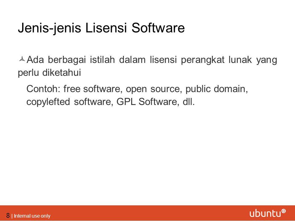 8 | Internal use only Jenis-jenis Lisensi Software  Ada berbagai istilah dalam lisensi perangkat lunak yang perlu diketahui Contoh: free software, op