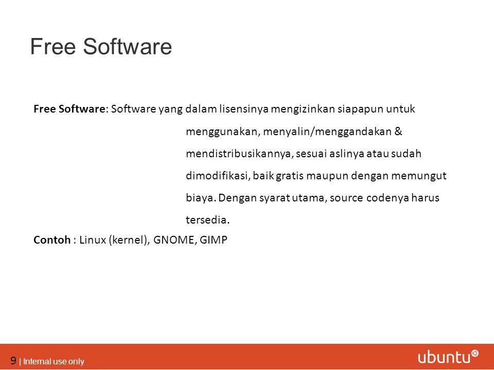 9 | Internal use only Free Software Free Software: Software yang dalam lisensinya mengizinkan siapapun untuk menggunakan, menyalin/menggandakan & mend