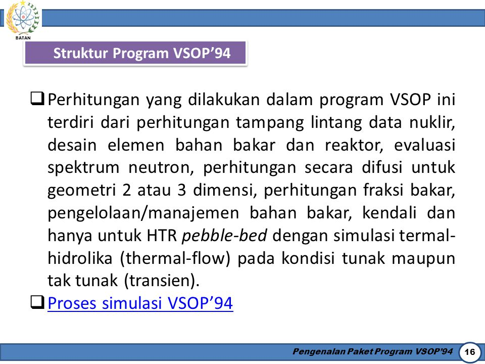 BATAN Pengenalan Paket Program VSOP'94 16 Struktur Program VSOP'94  Perhitungan yang dilakukan dalam program VSOP ini terdiri dari perhitungan tampan