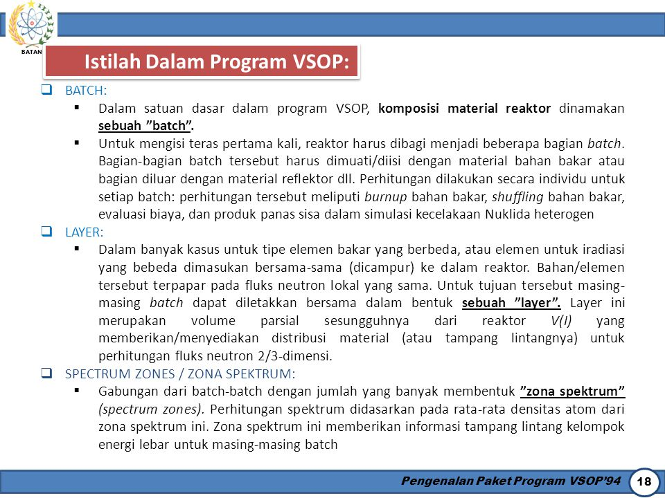 "BATAN Pengenalan Paket Program VSOP'94 18  BATCH:  Dalam satuan dasar dalam program VSOP, komposisi material reaktor dinamakan sebuah ""batch"".  Un"