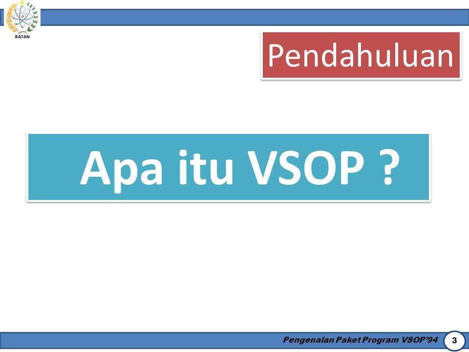 BATAN Pengenalan Paket Program VSOP'94 3 Apa itu VSOP ? Pendahuluan