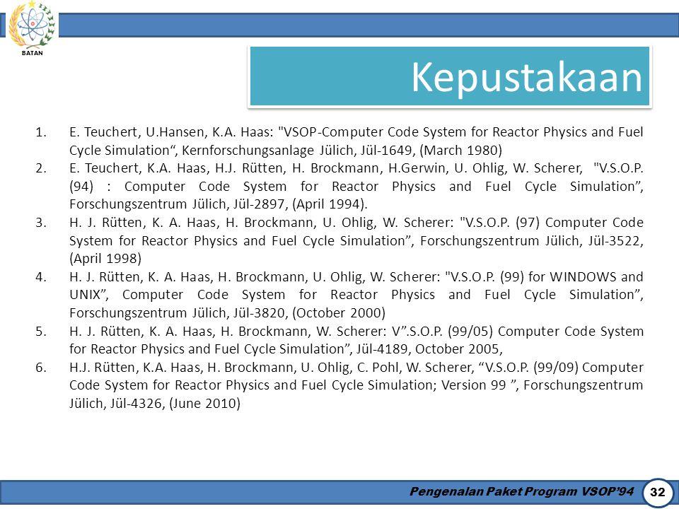 BATAN Pengenalan Paket Program VSOP'94 32 Kepustakaan 1.E. Teuchert, U.Hansen, K.A. Haas: