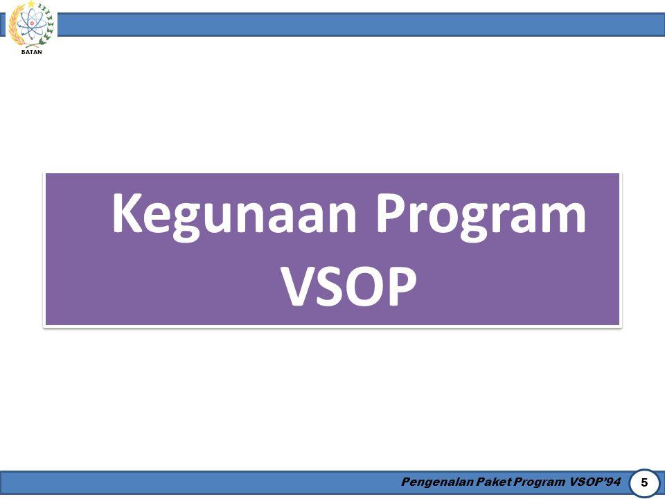 BATAN Pengenalan Paket Program VSOP'94 5 Kegunaan Program VSOP