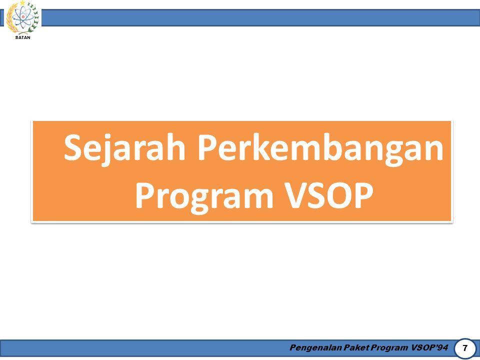 BATAN Pengenalan Paket Program VSOP'94 7 Sejarah Perkembangan Program VSOP