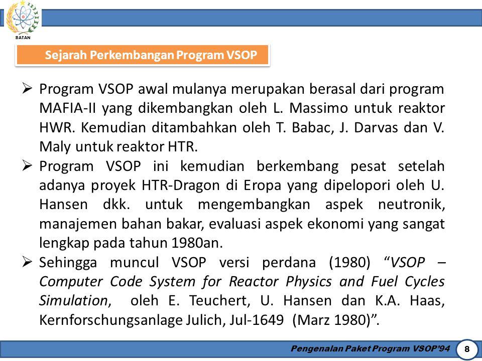 BATAN Pengenalan Paket Program VSOP'94 8 Sejarah Perkembangan Program VSOP  Program VSOP awal mulanya merupakan berasal dari program MAFIA-II yang di