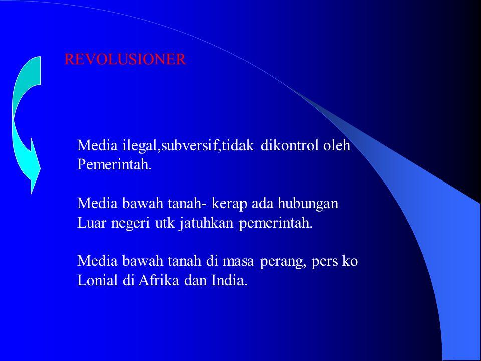 Media ilegal,subversif,tidak dikontrol oleh Pemerintah. Media bawah tanah- kerap ada hubungan Luar negeri utk jatuhkan pemerintah. Media bawah tanah d