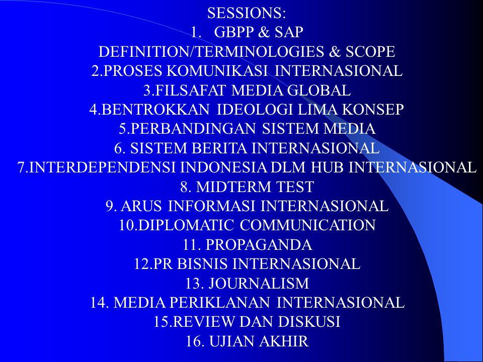 SESSIONS: 1.GBPP & SAP DEFINITION/TERMINOLOGIES & SCOPE 2.PROSES KOMUNIKASI INTERNASIONAL 3.FILSAFAT MEDIA GLOBAL 4.BENTROKKAN IDEOLOGI LIMA KONSEP 5.
