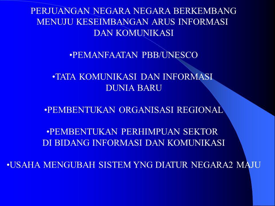 PERJUANGAN NEGARA NEGARA BERKEMBANG MENUJU KESEIMBANGAN ARUS INFORMASI DAN KOMUNIKASI PEMANFAATAN PBB/UNESCO TATA KOMUNIKASI DAN INFORMASI DUNIA BARU
