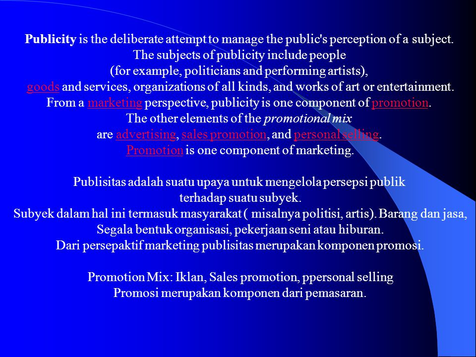 Publicity is the deliberate attempt to manage the public s perception of a subject.