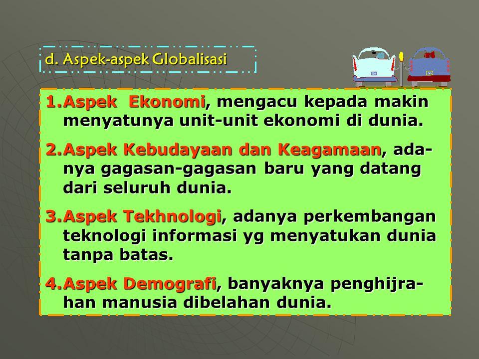 d.Aspek-aspek Globalisasi 1.Aspek Ekonomi, mengacu kepada makin menyatunya unit-unit ekonomi di dunia.
