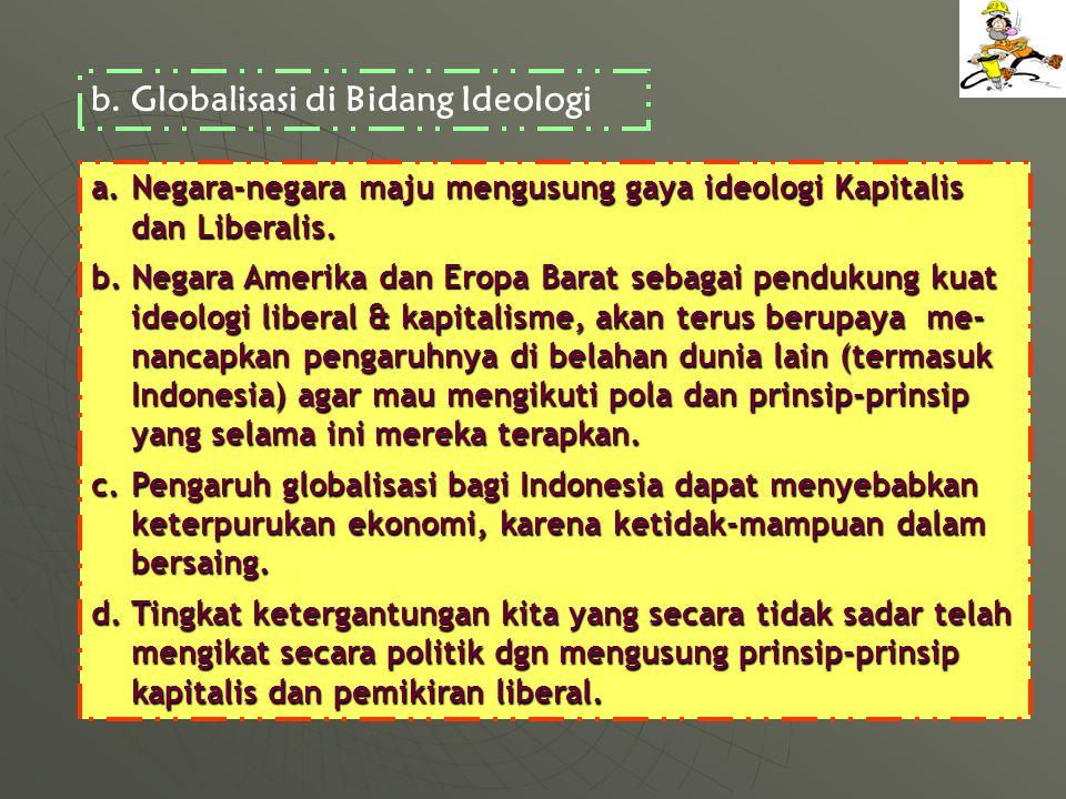 a.Negara-negara maju mengusung gaya ideologi Kapitalis dan Liberalis.