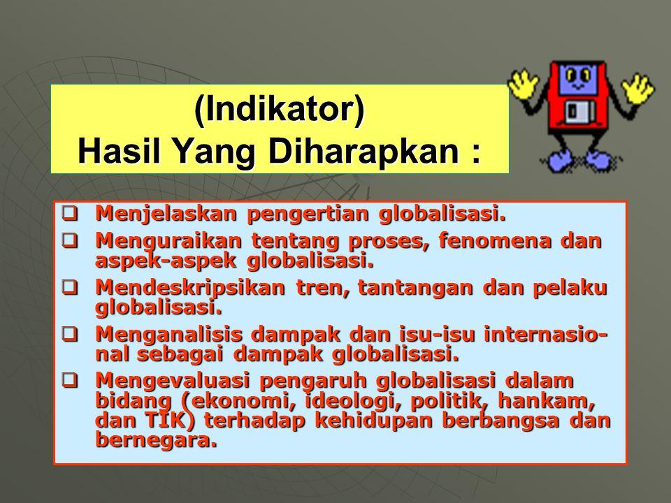 (Indikator) Hasil Yang Diharapkan :  Menjelaskan pengertian globalisasi.
