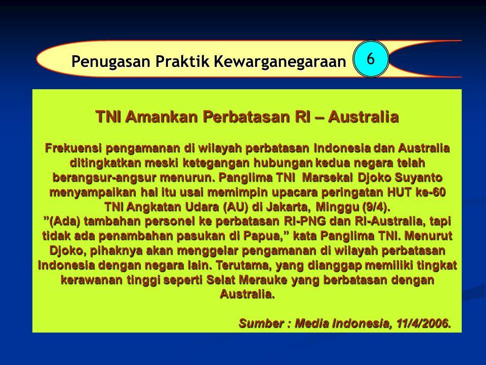 Penugasan Praktik Kewarganegaraan 6 TNI Amankan Perbatasan RI – Australia Frekuensi pengamanan di wilayah perbatasan Indonesia dan Australia ditingkatkan meski ketegangan hubungan kedua negara telah berangsur-angsur menurun.