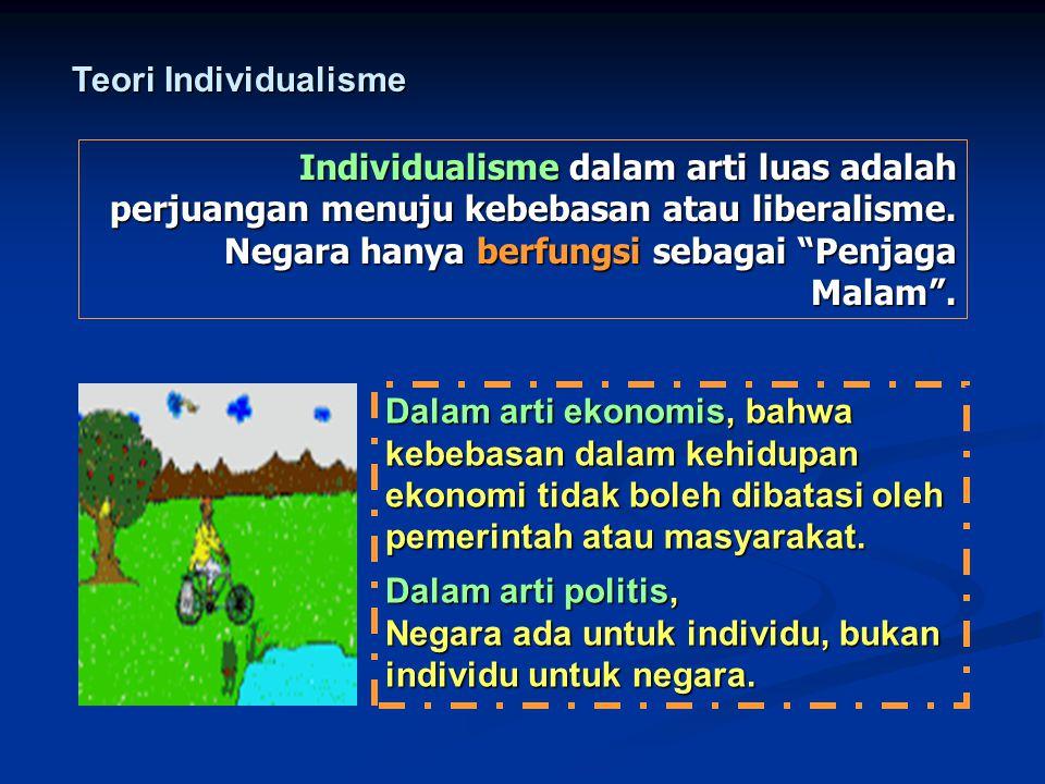 Teori Individualisme Individualisme dalam arti luas adalah perjuangan menuju kebebasan atau liberalisme.