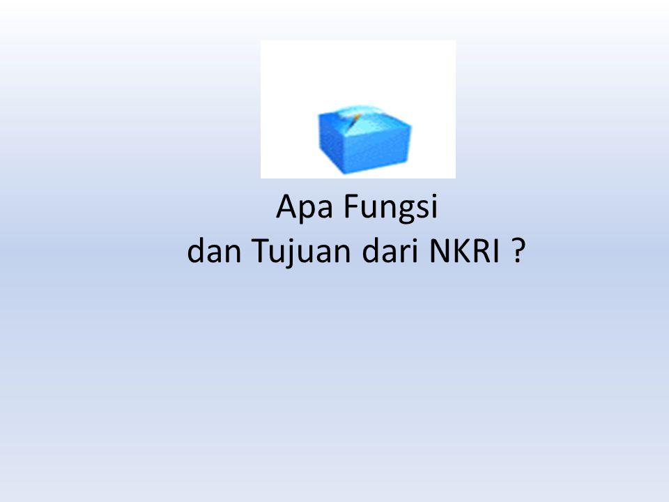 Apa Fungsi dan Tujuan dari NKRI ?