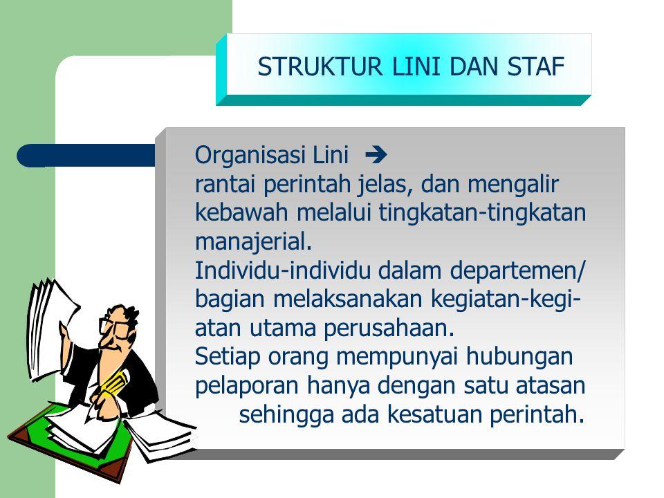STRUKTUR LINI DAN STAF Organisasi Lini  rantai perintah jelas, dan mengalir kebawah melalui tingkatan-tingkatan manajerial. Individu-individu dalam d