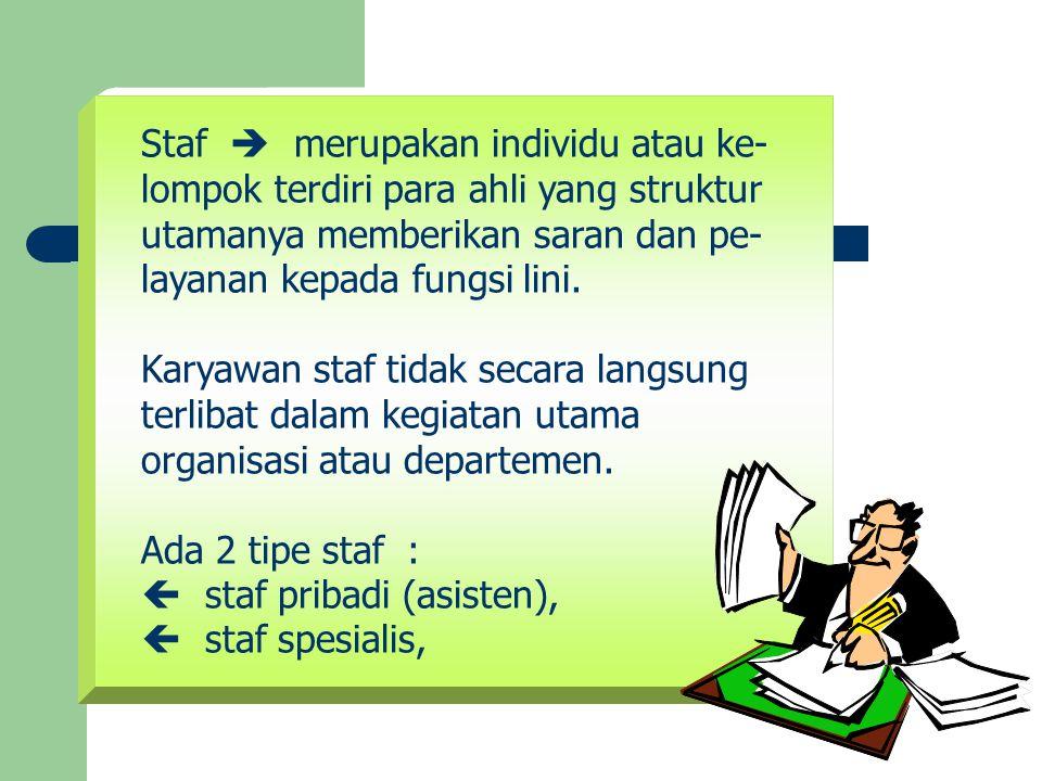 Staf  merupakan individu atau ke- lompok terdiri para ahli yang struktur utamanya memberikan saran dan pe- layanan kepada fungsi lini. Karyawan staf