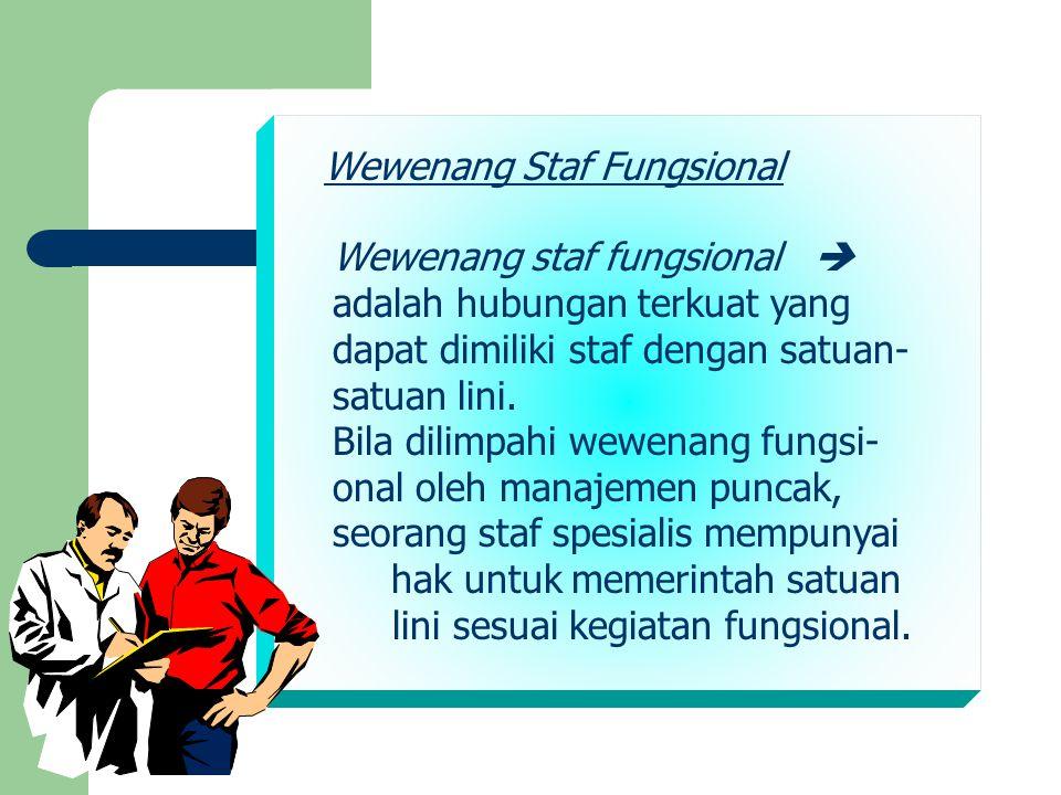 Wewenang Staf Fungsional Wewenang staf fungsional  adalah hubungan terkuat yang dapat dimiliki staf dengan satuan- satuan lini. Bila dilimpahi wewena