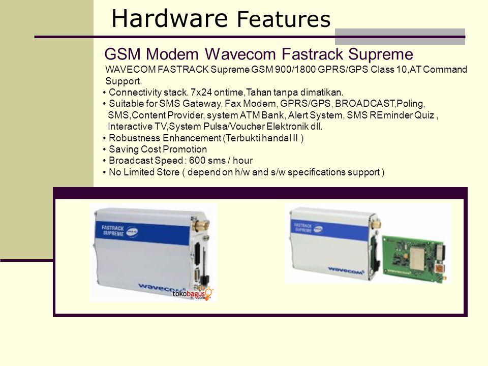 GSM Modem Wavecom Fastrack Supreme Hardware Features WAVECOM FASTRACK Supreme GSM 900/1800 GPRS/GPS Class 10,AT Command Support. Connectivity stack. 7