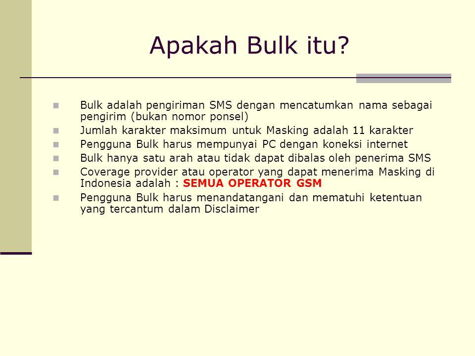 Apakah Bulk itu? Bulk adalah pengiriman SMS dengan mencatumkan nama sebagai pengirim (bukan nomor ponsel) Jumlah karakter maksimum untuk Masking adala