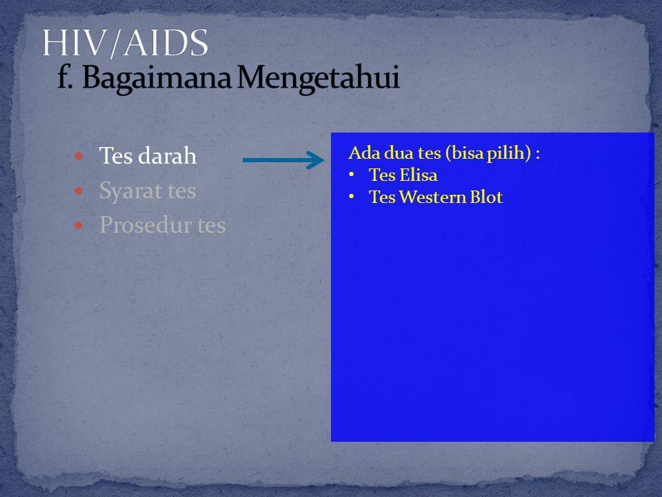 Tes darah Syarat tes Prosedur tes Ada dua tes (bisa pilih) : Tes Elisa Tes Western Blot