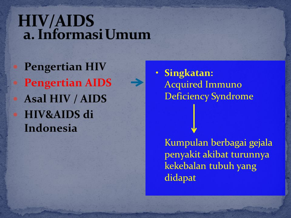 Pengertian HIV Pengertian AIDS Asal HIV / AIDS HIV&AIDS di Indonesia Singkatan: Acquired Immuno Deficiency Syndrome Kumpulan berbagai gejala penyakit