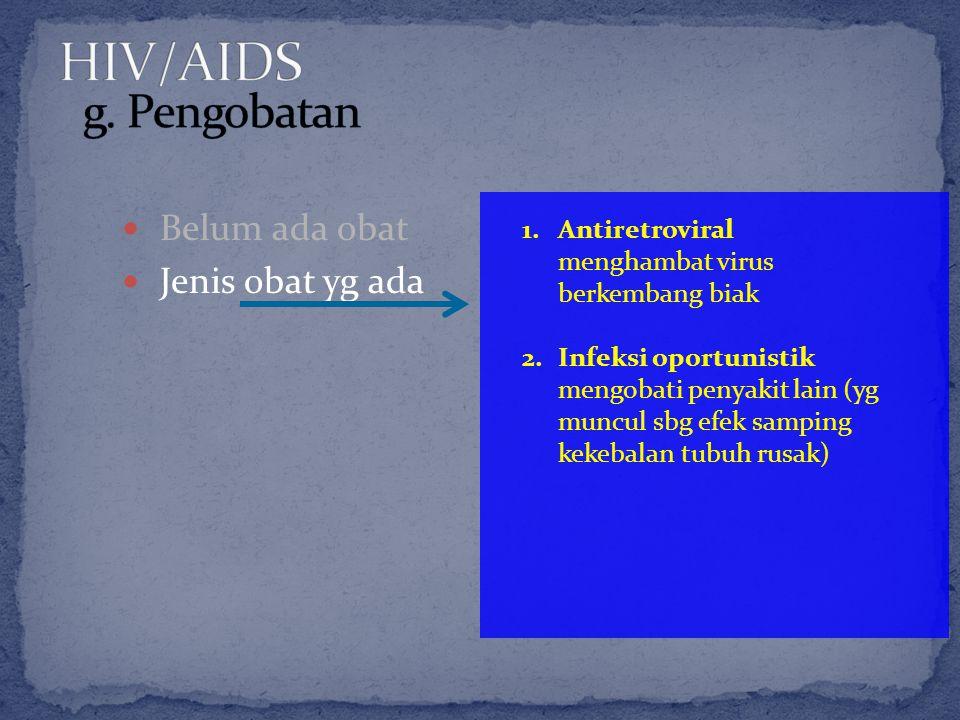 Belum ada obat Jenis obat yg ada 1.Antiretroviral menghambat virus berkembang biak 2.Infeksi oportunistik mengobati penyakit lain (yg muncul sbg efek