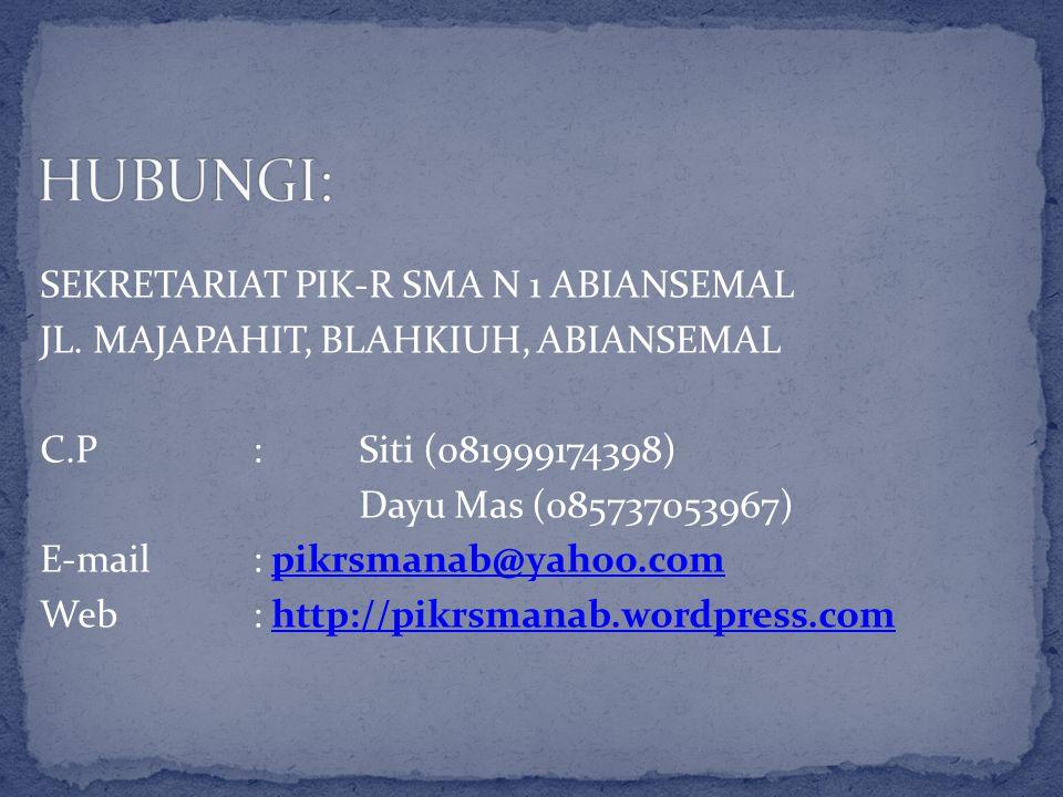 SEKRETARIAT PIK-R SMA N 1 ABIANSEMAL JL. MAJAPAHIT, BLAHKIUH, ABIANSEMAL C.P : Siti (081999174398) Dayu Mas (085737053967) E-mail : pikrsmanab@yahoo.c