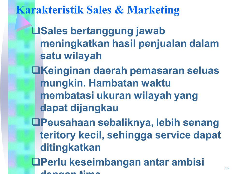 18 Karakteristik Sales & Marketing  Sales bertanggung jawab meningkatkan hasil penjualan dalam satu wilayah  Keinginan daerah pemasaran seluas mungkin.