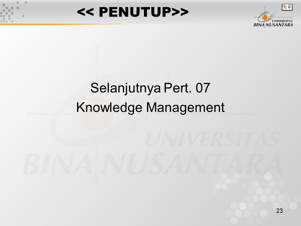 23 > Selanjutnya Pert. 07 Knowledge Management