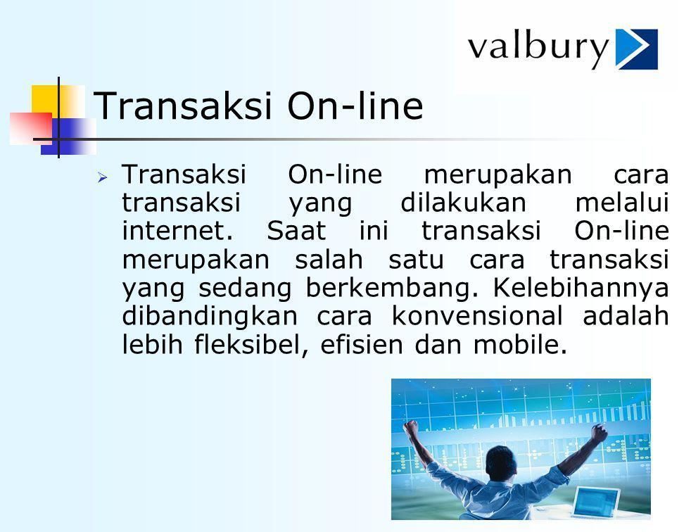 Transaksi On-line  Transaksi On-line merupakan cara transaksi yang dilakukan melalui internet. Saat ini transaksi On-line merupakan salah satu cara t