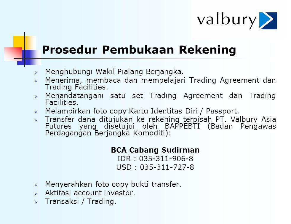 Prosedur Pembukaan Rekening  Menghubungi Wakil Pialang Berjangka.  Menerima, membaca dan mempelajari Trading Agreement dan Trading Facilities.  Men