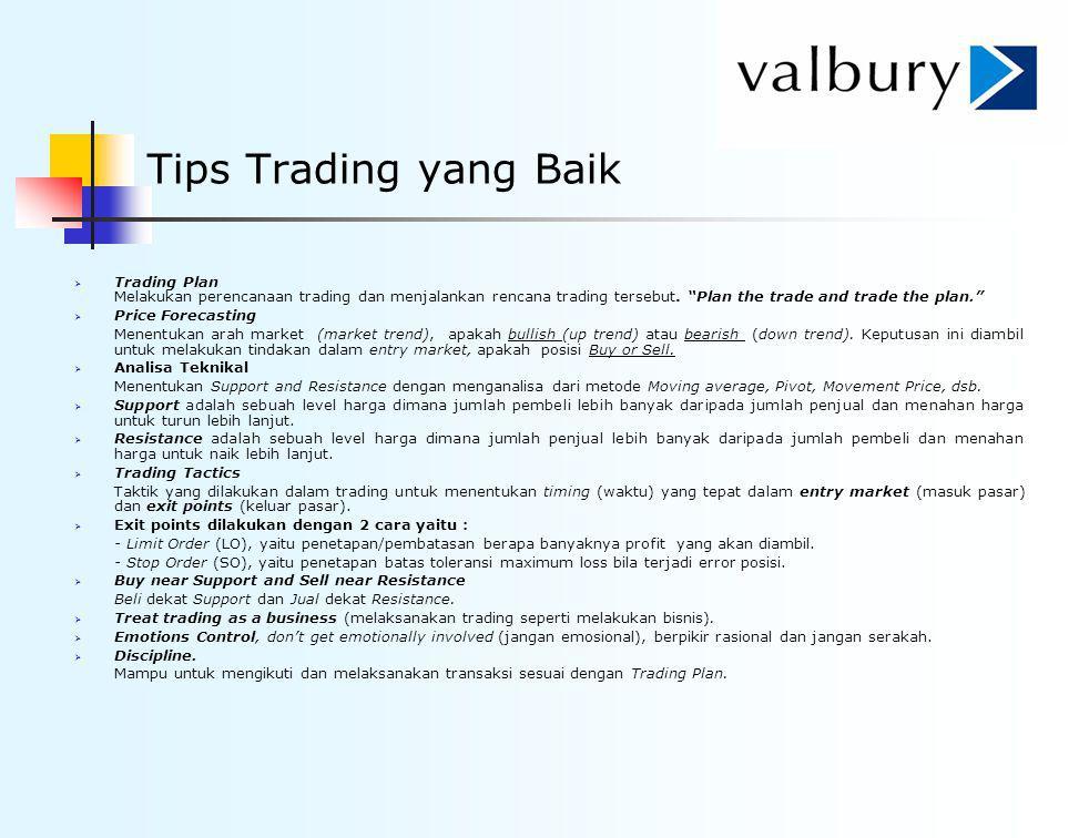 "Tips Trading yang Baik  Trading Plan Melakukan perencanaan trading dan menjalankan rencana trading tersebut. ""Plan the trade and trade the plan.""  P"