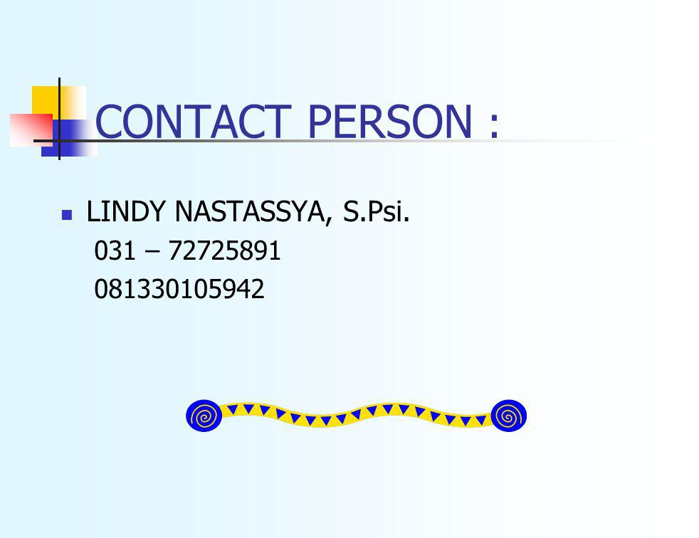 CONTACT PERSON : LINDY NASTASSYA, S.Psi. 031 – 72725891 081330105942