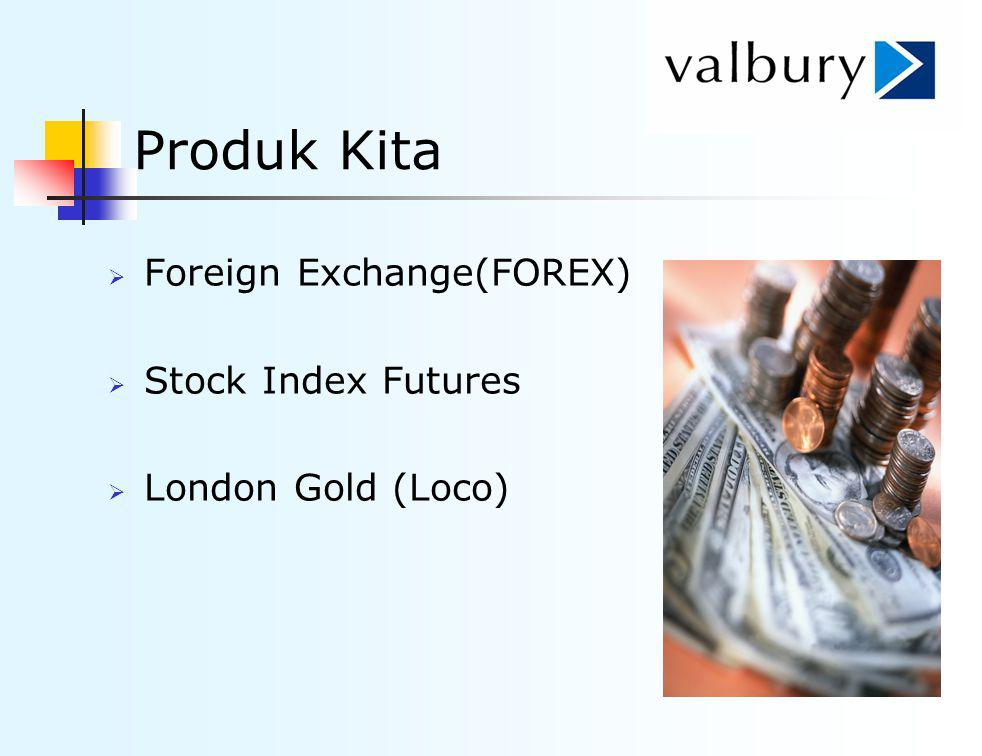 Produk Kita  Foreign Exchange(FOREX)  Stock Index Futures  London Gold (Loco)