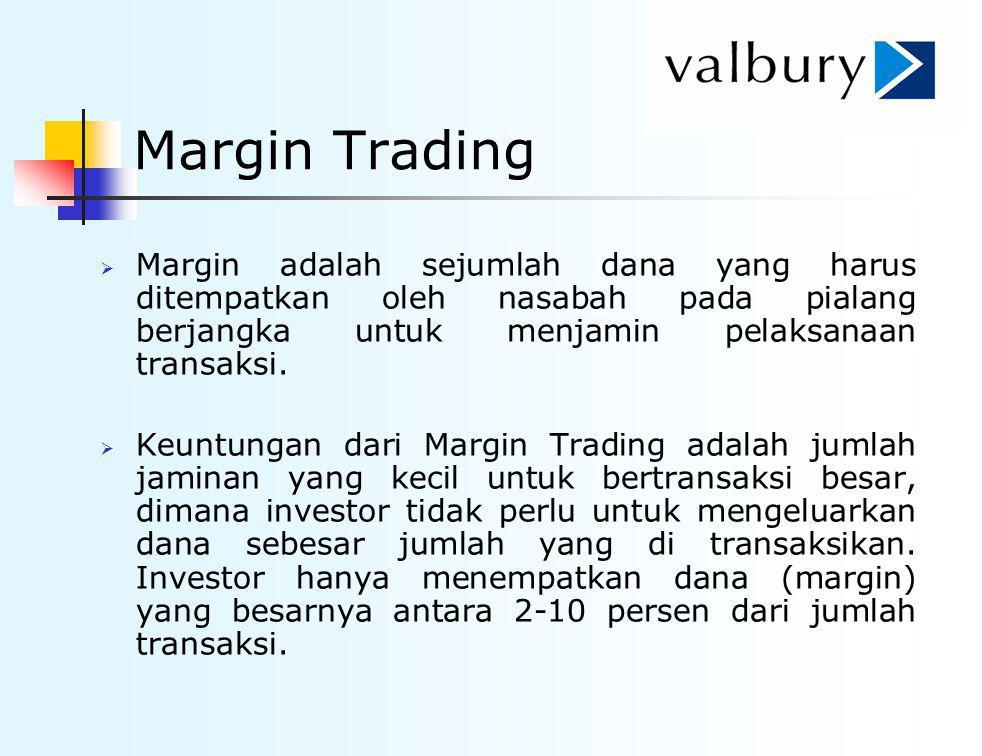 Margin Trading  Margin adalah sejumlah dana yang harus ditempatkan oleh nasabah pada pialang berjangka untuk menjamin pelaksanaan transaksi.  Keuntu