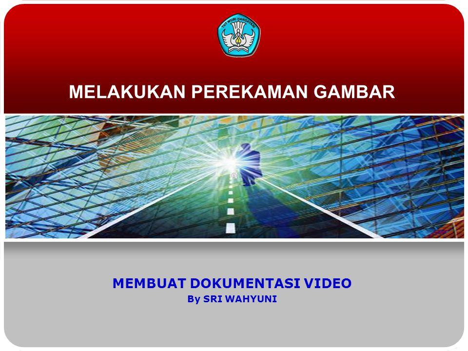 MELAKUKAN PEREKAMAN GAMBAR MEMBUAT DOKUMENTASI VIDEO By SRI WAHYUNI