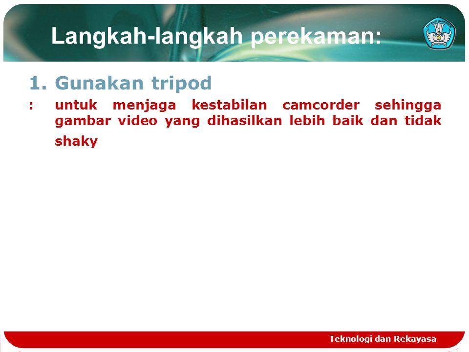 Langkah-langkah perekaman: 1.Gunakan tripod :untuk menjaga kestabilan camcorder sehingga gambar video yang dihasilkan lebih baik dan tidak shaky Tekno