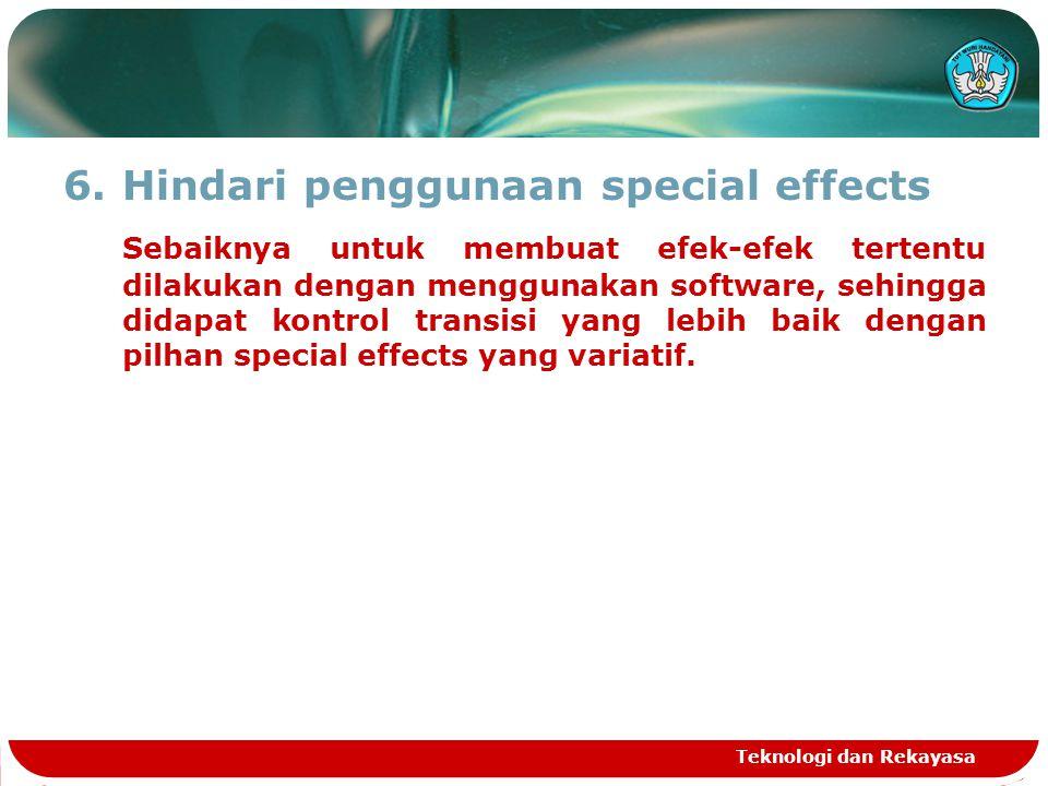 6.Hindari penggunaan special effects Sebaiknya untuk membuat efek-efek tertentu dilakukan dengan menggunakan software, sehingga didapat kontrol transi