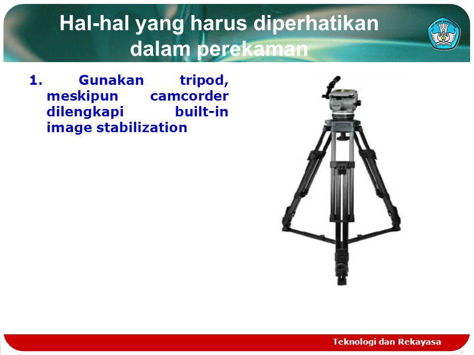 Hal-hal yang harus diperhatikan dalam perekaman 1. Gunakan tripod, meskipun camcorder dilengkapi built-in image stabilization Teknologi dan Rekayasa
