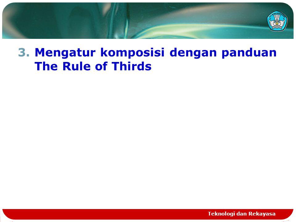 3.Mengatur komposisi dengan panduan The Rule of Thirds Teknologi dan Rekayasa