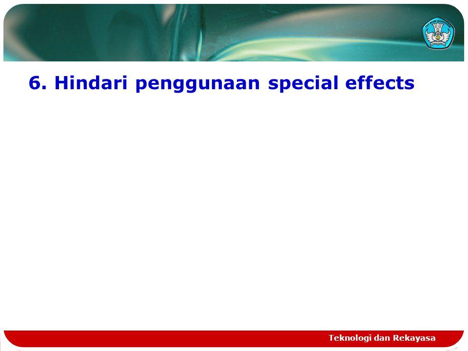 6. Hindari penggunaan special effects Teknologi dan Rekayasa
