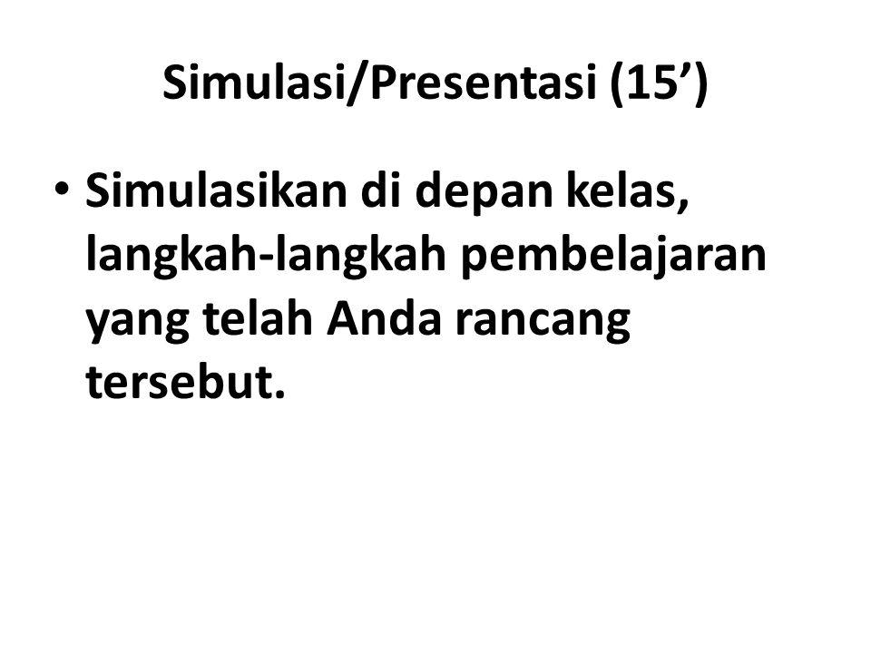 Simulasi/Presentasi (15') Simulasikan di depan kelas, langkah-langkah pembelajaran yang telah Anda rancang tersebut.