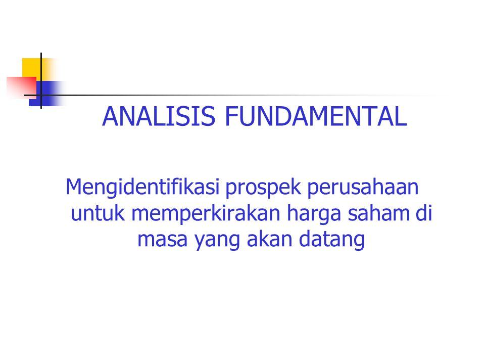 ANALISIS FUNDAMENTAL Mengidentifikasi prospek perusahaan untuk memperkirakan harga saham di masa yang akan datang